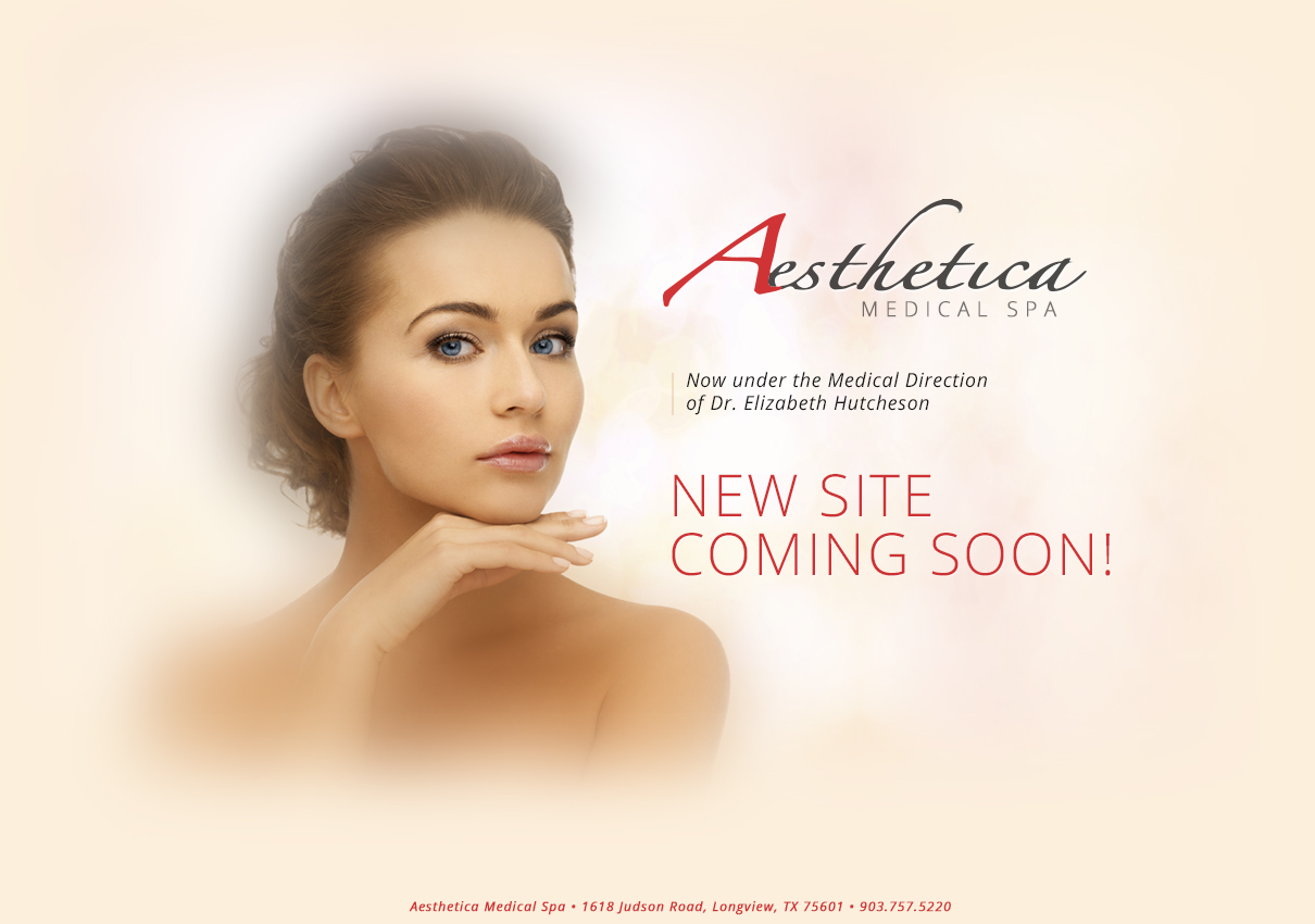 Aesthetica Medical Spa is now under the Medical Direction of Dr. Elizabeth Hutcheson.  New site is coming soon!